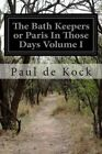 The Bath Keepers or Paris in Those Days Volume I by Paul De Kock (Paperback / softback, 2015)