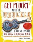 Get Plucky with the Ukulele: How to Play Ukulele in Easy-to-Follow Steps by Will Grove-White (Paperback, 2014)