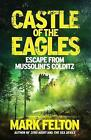 Castle of the Eagles: Escape from Mussolini's Colditz by Mark Felton (Hardback, 2017)