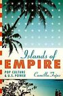 Islands of Empire: Pop Culture and U.S. Power by Camilla Fojas (Hardback, 2014)