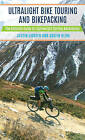 Ultralight Bike Touring and Bikepacking: The Ultimate Guide to Lightweight Cycling Adventures by Justin Lichter, Justin Kline (Paperback, 2016)