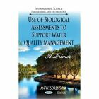 Use of Biological Assessments to Support Water Quality Management: A Primer by Nova Science Publishers Inc (Hardback, 2013)