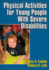 Physical Activities for Young People with Severe Disabilities by Rebecca K. Lytle, Lindsay Canales (Paperback, 2011)