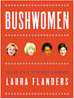 Bushwomen: Tales of a Cynical Species by Laura Flanders (Hardback, 2004)