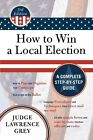 How to Win a Local Election: A Complete Step-by-Step Guide by Judge Lawrence Grey (Mixed media product, 2007)