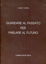 Taverna Danilo A. GUARDARE AL PASSATO PER PARLARE AL FUTURO