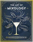 The Art of Mixology: Classic Cocktails and Curious Concoctions by Parragon Book Service Ltd (Hardback, 2015)