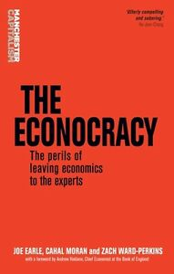 The-Econocracy-The-Perils-of-Leaving-Economics-to-the-Experts-by-Cahal
