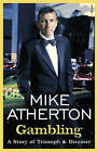 Gambling: A Story of Triumph and Disaster by Mike Atherton (Hardback, 2006)