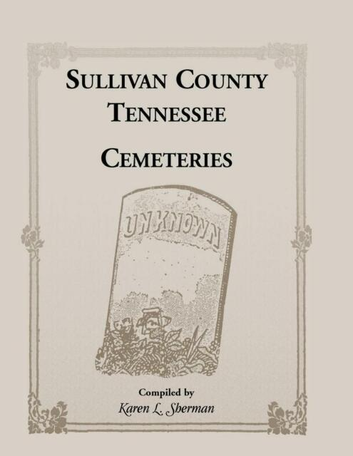 Sullivan County, Tennessee Cemeteries by Karen L. Sherman (English) Paperback Bo