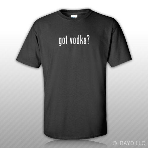 Got Vodka T-Shirt Tee Shirt Gildan Free Sticker S M L XL 2XL 3XL Cotton