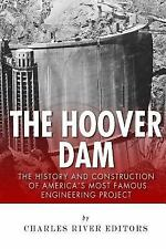 The Hoover Dam: the History and Construction of America's Most Famous...
