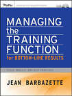 Managing the Training Function for Bottom Line Results: Tools, Models and Best Practices by Jean Barbazette (Paperback, 2007)