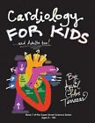 Cardiology for Kids ...and Adults Too! by April Chloe Terrazas (Paperback / softback, 2014)