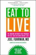 Eat to Live : The Amazing Nutrient-Rich Program for Fast and Sustained Weight Loss by Joel Fuhrman (Paperback, Revised Edition, 2011)