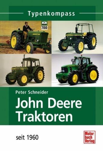 John Deere Traktoren seit 1960 Typen Modelle Daten Fakten Buch Typenkompass Book