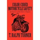 Color-coded Motorcycle Safety 9781451238501 by T. Ralp Turner Paperback
