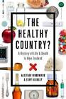 The Healthy Country?: A History of Life & Death in New Zealand by Tony Blakely, Alistair Woodward (Paperback, 2014)