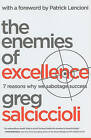 The Enemies of Excellence: 7 Reasons Why We Sabotage Success by Greg Salciccioli (Hardback, 2011)
