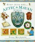 Step into the Aztec and Maya World by Fiona MacDonald (Hardback, 1998)
