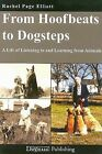 From Hoofbeats to Dogsteps: A Life of Listening to and Learning from Animals by Rachel Page Elliott (Paperback / softback, 2008)