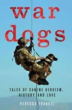 War Dogs: Tales of Canine Heroism, History, and Love by Frankel, Rebecca