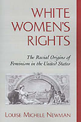 1 of 1 - White Women's Rights: The Racial Origins of Feminism in the United-ExLibrary