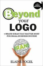 Beyond Your Logo : 7 Brand Ideas That Matter Most for Small Business Success...