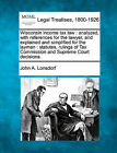 Wisconsin Income Tax Law: Analyzed, with References for the Lawyer, and Explained and Simplified for the Layman: Statutes, Rulings of Tax Commission and Supreme Court Decisions. by John A Lonsdorf (Paperback / softback, 2010)