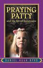 Praying Patty and the Secret Languages by Daniel Hugh Byrd (Paperback / softback, 2002)