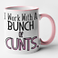 I Work With A Bunch Of C*nts Mug Funny Novelty Office Gift Joke Present Banter