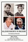 Alzheimer's Surgery an Intimate Portrait by Betty WEISS 9781420857955