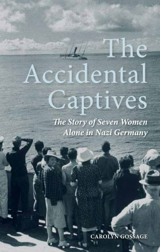 The Accidental Captives The Story Of Seven Women Alone In Nazi