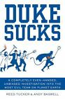 Duke Sucks : A Completely Evenhanded, Unbiased Investigation into the Most Evil Team on Planet Earth by Reed Tucker and Andy Bagwell (2012, Paperback)