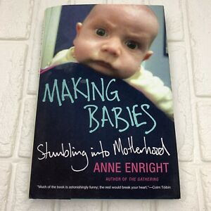 Making Babies : Stumbling into Motherhood by Anne Enright (2012, Hardcover)