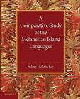 A Comparative Study of the Melanesian Island Languages by Sidney Herbert Ray (Paperback, 2014)
