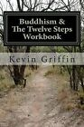 Buddhism and the Twelve Steps: A Recovery Workbook for Individuals and Groups by Kevin Griffin (Paperback / softback, 2014)