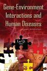 Gene-Environment Interactions & Human Diseases by Nova Science Publishers Inc (Hardback, 2015)