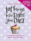 101 Things to Do Before You Diet by Mimi Spencer (Paperback, 2010)