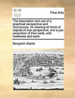 The Description and Use of a Graphical Perspective and Microscope, for Drawing All Kinds of Objects in True Perspective, and a Just Proportion of Their Parts, with Readiness and Ease by Benjamin Martin (Paperback / softback, 2010)