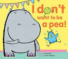 I Don't Want to Be a Pea! by Ann Bonwill (Hardback, 2012)