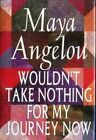 Wouldn't Take Nothing for My Journe by Maya Angelou (Hardback, 1992)