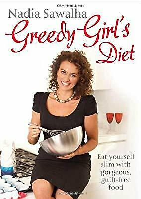 Greedy Girls Diet Eat Yourself Slim With Gorgeous Guilt Free Food Nadia Sawal 9780857830890 Ebay