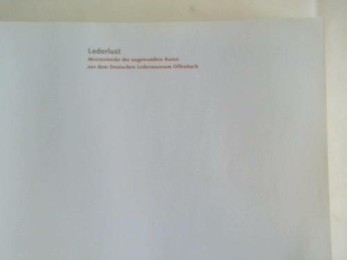 Deutsches Ledermuseum Schuhmusem Offenbach (Hrsg.): Lederlust. Meisterwerke ...