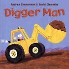Digger Man by David Clemesha, Andrea Zimmerman (Hardback, 2003)