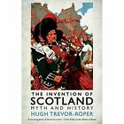 The Invention of Scotland: Myth and History by Hugh Trevor-Roper (Paperback, 2014)