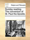 Sunday Reading. the Conversion of St. Paul the Apostle. Sunday Reading. the Conversion of St. Paul the Apostle. by Multiple Contributors (Paperback / softback, 2010)