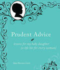 Prudent Advice: Lessons for My Baby Daughter (A Life List for Every Woman) by Jaime Morrison Curtis (Hardback, 2011)