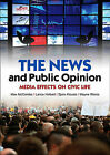 The News and Public Opinion: Media Effects on Civic Life by Spiro Kiousis, Lance Holbert, Maxwell McCombs, Wayne Wanta (Paperback, 2011)