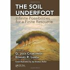 The Soil Underfoot: Infinite Possibilities for a Finite Resource by Taylor & Francis Inc (Hardback, 2014)